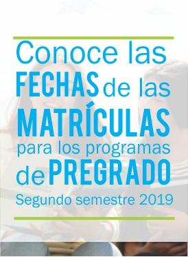 Fechas de las matrículas para los programas de pregrado segundo semestre 2019