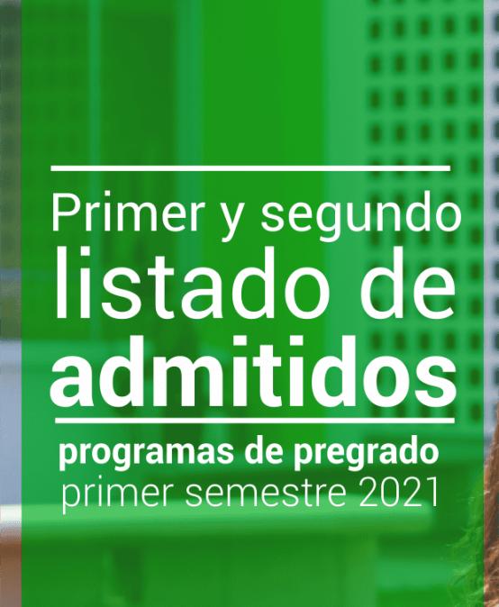 Primer y segundo listado de admitidos programas de pregrado primer semestre 2021