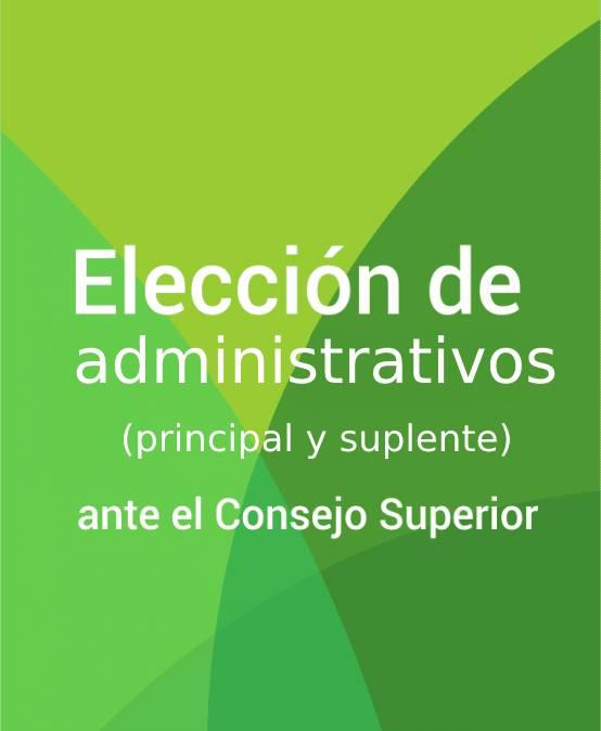 Elección de administrativos (principal y suplente) ante el consejo superior